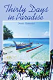 Thirty Days in Paradise, Dennis Giottonini, 0595293166