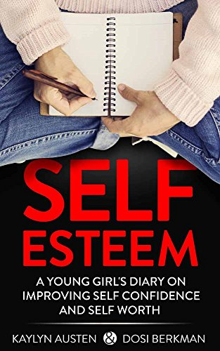 SELF ESTEEM:  A Young Girl's Diary on Improving Self Confidence and Self Worth: Improve Self Esteem, Self Confidence, Self Worth, Conquering Your Fears, ... Your Motivation (Dear Diary Book 1)