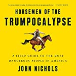 Horsemen of the Trumpocalypse: A Field Guide to the Most Dangerous People in America | John Nichols
