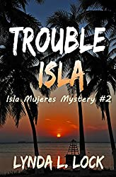 Trouble Isla: A thrilling new adventure from the author of Treasure Isla (Isla Mujeres Mystery Book 2)