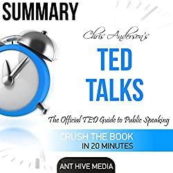 Summary Ted Talks by Chris Anderson: The Official TED Guide to Public Speaking