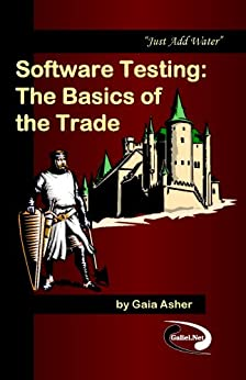 Software Testing: The Basics of the Trade by [Asher, Gaia]