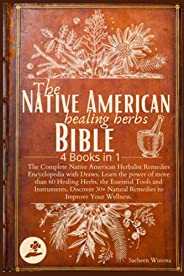 The Native American Healing Herbs Bible: 4 Books in 1:The Complete Herbalist Encyclopedia with Draws.Learn the