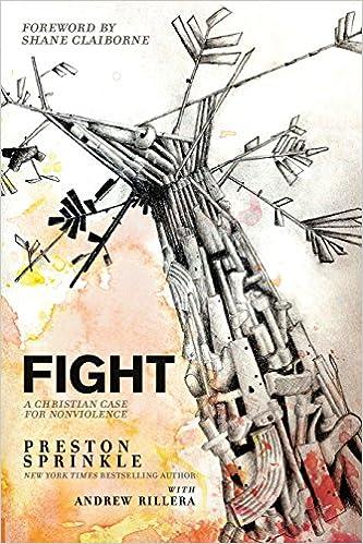 Fight: A Christian Case for Non-Violence: Preston Sprinkle