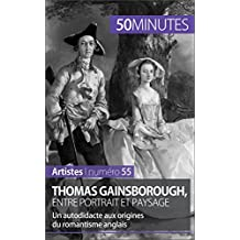 Thomas Gainsborough, entre portrait et paysage: Un autodidacte aux origines du romantisme anglais (Artistes t. 55) (French Edition)
