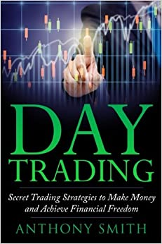 Day Trading: The Secret Strategies to Make Money and Achieve Financial Freedom