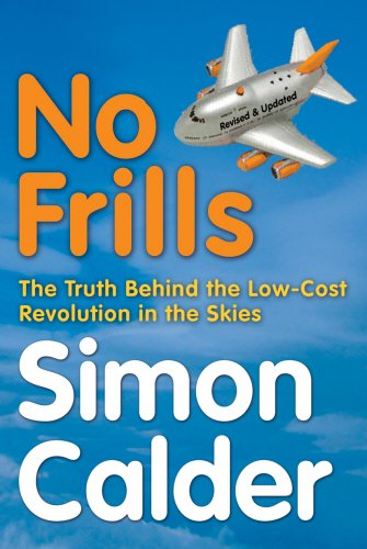 No Frills: The truth behind the low-cost revolution in the skies: Amazon.es: Calder, Simon: Libros en idiomas extranjeros