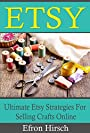 Etsy: Ultimate Etsy Strategies For Selling Crafts Online (Etsy, Etsy SEO, Etsy business for beginners, Etsy selling Book 1)