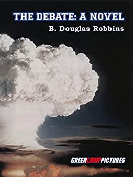 The Debate: A Novel About Intercollegiate Debate by [Robbins, By B. Douglas]