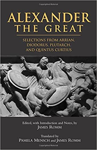 Alexander the Great: Selections from Diodorous, Plutarch, Quintius Curtius, and Arrian: Selections from Arrian Diodorous, Plutarch, and Quintus Curtius