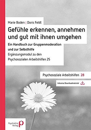 Gefühle erkennen, annehmen und mit ihnen gut umgehen: Ein Handbuch zur Gruppenmoderation und zur Selbsthilfe (Psychosoziale Arbeitshilfen)