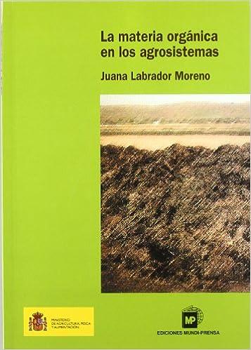 MATERIA ORGANICA EN LOS AGROSISTEMAS,LA: Amazon.es: Labrador Moreno, Juana: Libros