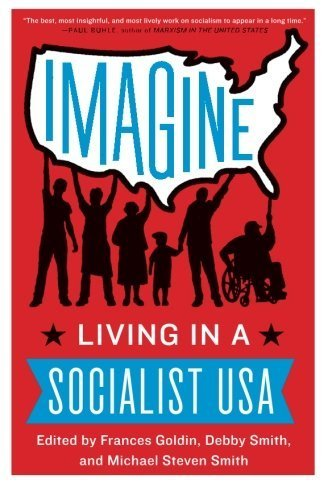 Imagine: Living in a Socialist USA by Goldin, Frances, Smith, Debby, Smith, Michael(January 21, 2014) Paperback