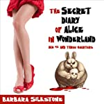 The Secret Diary of Alice in Wonderland:  Age 42 and Three-Quarters (A Comedy Mystery) | Barbara Silkstone