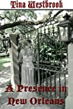A Presence in New Orleans, Tina Westbrook, 1494746433