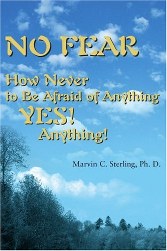 No Fear: How Never to Be Afraid of Anything YES! Anything! ePub fb2 book