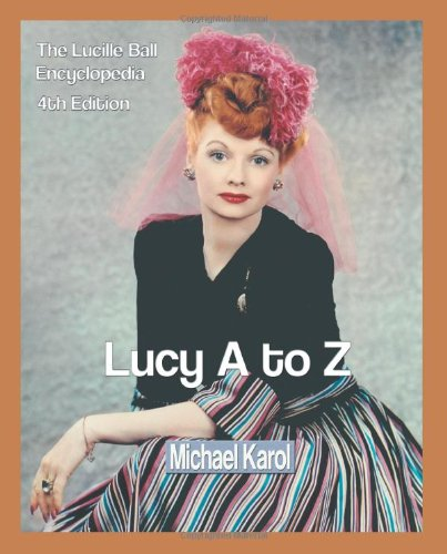 Lucy A to Z: The Lucille Ball Encyclopedia - Lucille Ball Biography