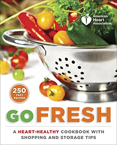 American Heart Association Go Fresh: A Heart-Healthy Cookbook with Shopping and Storage Tips by American Heart Association