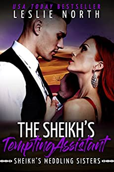 The Sheikh's Tempting Assistant (Sheikh's Meddling Sisters Book 1) by [North, Leslie]