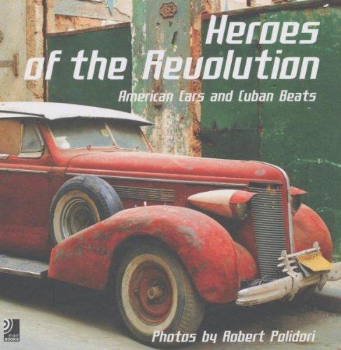 Descargar Libro Heroes Of The Revolution. American Cars And Cuban Beats. Con 4 Cd Audio Robert Polidori