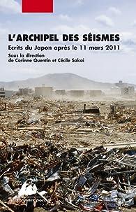 L'archipel des séismes : Ecrits du Japon après le 11 mars 2011 par Corinne Quentin
