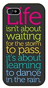 iPhone 4 / 4s Life isn't about waiting for the storm to pass, it's about learning to dance in the rain - Black plastic case / Inspirational and motivational life quotes / SURELOCK AUTHENTIC
