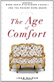 Front cover for the book The Age of Comfort: When Paris Discovered Casual--and the Modern Home Began by Joan DeJean