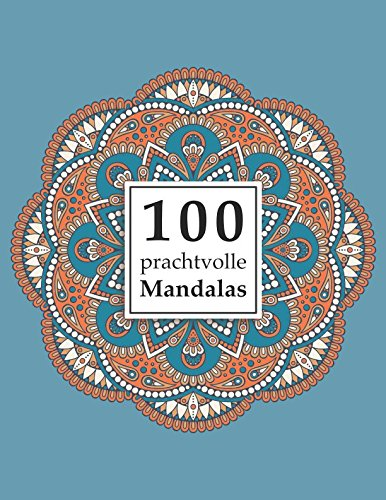 100 prachtvolle Mandalas: Ein Malbuch für Erwachsene zum Abbau von Stress, Förderung der Kreativität und für den inneren Frieden (Mandala Malbuch für Erwachsene, Band 1) Taschenbuch – 18. Oktober 2017 Selbstimpuls Selbstimpuls Verlag 396322052X