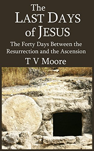 (The Last Days of Jesus: The Forty Days between the Resurrection and the)