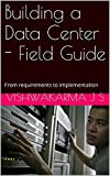 Building a Data Center - Field Guide: From requirements to implementation