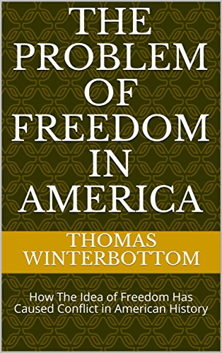 #freebooks – The Problem of Freedom in America: How The Idea of Freedom Has Caused Conflict in American History by Thomas Winterbottom
