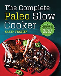 Book Cover: The Complete Paleo Slow Cooker: A Paleo Cookbook for Everyday Meals That Prep Fast & Cook Slow