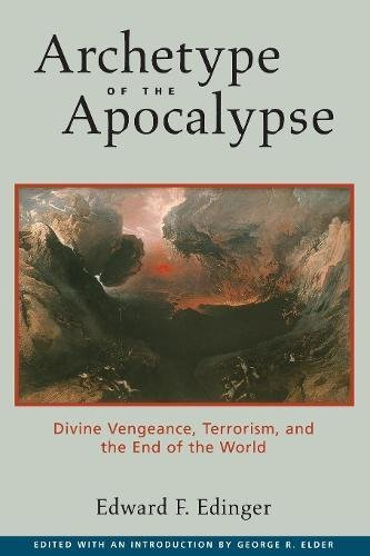 Archetype of the Apocalypse: Divine Vengeance, Terrorism, and the End of the World