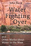 Water is for Fighting Over: and Other Myths about