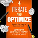 Iterate and Optimize: Optimize Your Creative Business for Profit Hörbuch von Sean Platt, Johnny B. Truant, David Wright Gesprochen von: Simon Whistler