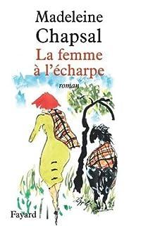 La femme à l'écharpe : roman, Chapsal, Madeleine