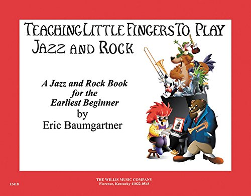 Willis Music Teaching Little Fingers To Play Jazz And Rock Early Elementary Level by Eric Baumgartner -
