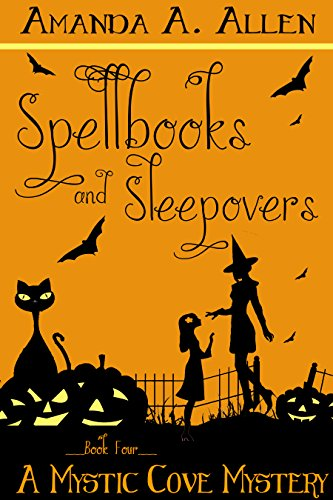 Spellbooks and Sleepovers: A Mystic Cove Short Story (Mystic Cove Mysteries Book 4) (Allen Halloween 2017)