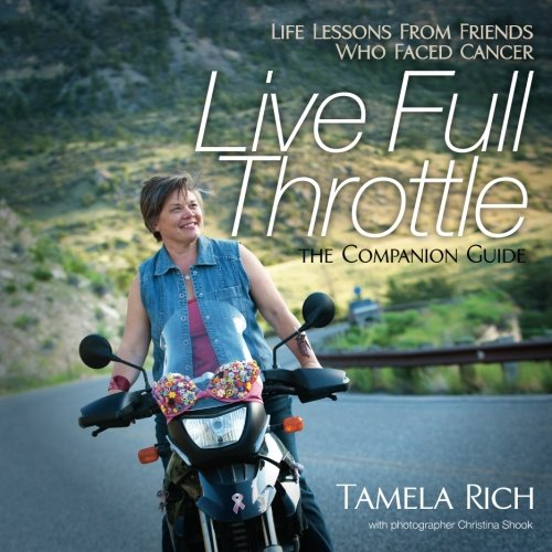 Download Live Full Throttle: Life Lessons From Friends Who Faced Cancer: Companion Guide (Volume 1) PDF