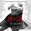 Er & Sie: Eine Liebe in Paris Audiobook by Marc Levy Narrated by Laura Maire, Oliver Wnuk