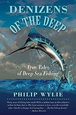 Denizens of the Deep: True Tales of Deep Sea Fishing from Skyhorse Publishing