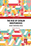 img - for The Rise of Catalan Independence: Spain s Territorial Crisis (Federalism Studies) book / textbook / text book
