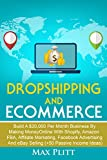 Dropshipping and Ecommerce: Build A $20,000 per Month Business by Making Money Online with Shopify, Amazon FBA, Affiliate Marketing, Facebook Advertising ... Entrepreneur And Personal Branding 101 1)