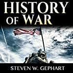 History of War: Military History: An Overview of the Most Important Battles, Leaders and People - All Shaping the History of Warfare, and the Art of War | Steven W. Gephart