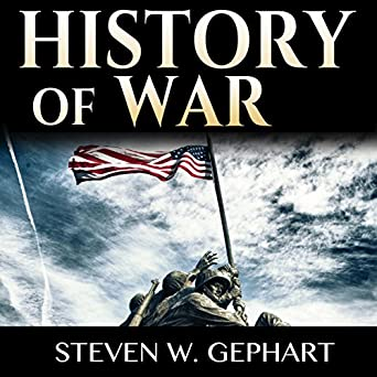 History Of War Military History An Overview Of The Most Important Battles Leaders And People All Shaping The History Of Warfare And The Art Of War