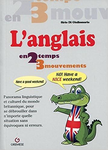 Téléchargement L'Anglais en 2 temps 3 mouvements : Panorama linguistique et culturel du monde britannique, pour se débrouiller dans n'importe quelle situation sans équivoques ni erreurs pdf