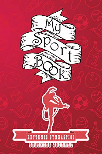 My sport book - Rhythmic gymnastics training journal: 200 pages with 6