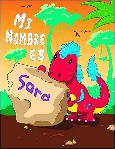 Mi Nombre es Sara: 2 libros de trabajo en 1! Nombre personalizado y libro de seguimiento de letras diseñado para niños en preescolar y jardín de ... a escribir su nombre y