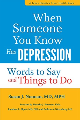 When Someone You Know Has Depression: Words to Say and Things to Do (A Johns Hopkins Press Health Book)