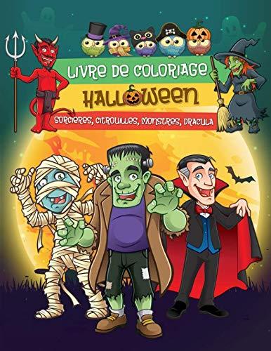 Livre de Coloriage Halloween: Dessins fantastiques d'Halloween pour enfants (sorcières, citrouilles, monstres, Dracula et plus encore) (French -